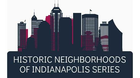 Historic Neighborhoods of Indianapolis - A Bicentennial Look at Indy's Architectural History
